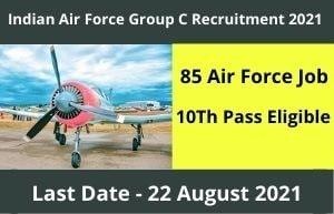 Indian Air Force Group C Recruitment 2021 85 Air force Job